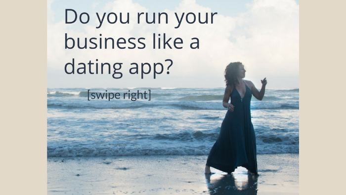 Do You Run Your Business Like a Dating App?
